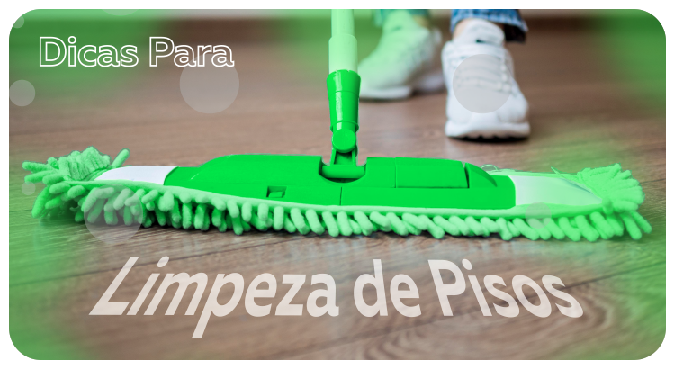 Dicas para limpeza de pisos